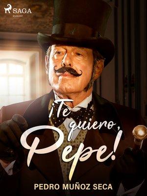 cover image of ¡Te quiero, Pepe!