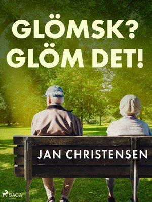 cover image of Glömsk? Glöm det!