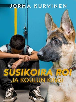 cover image of Susikoira Roi ja koulun kingi
