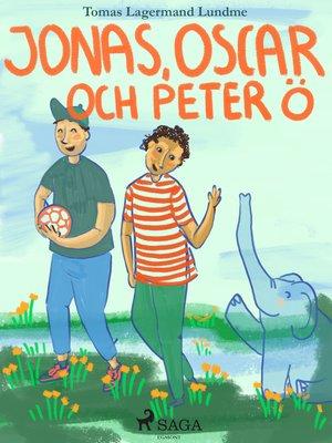 cover image of Jonas, Oscar och Peter Ö