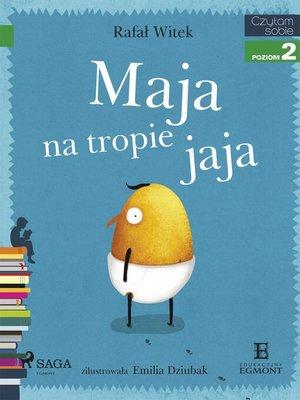 cover image of Maja na tropie jaja