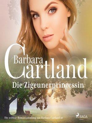cover image of Die Zigeunerprinzessin (Die zeitlose Romansammlung von Barbara Cartland 20)