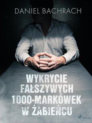 cover image of Wykrycie fałszywych 1000-markówek w Żabieńcu