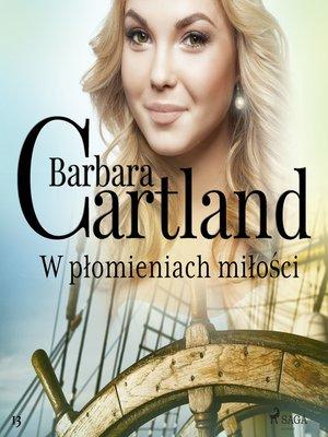 cover image of W płomieniach miłości--Ponadczasowe historie miłosne Barbary Cartland