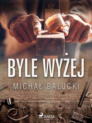 cover image of Byle wyżej