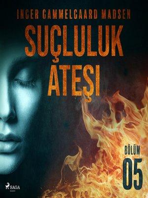 cover image of Suçluluk Ateşi--Bölüm 5
