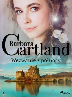 cover image of Wezwanie z północy--Ponadczasowe historie miłosne Barbary Cartland