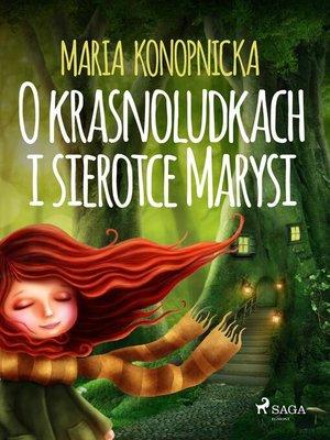 cover image of O krasnoludkach i sierotce Marysi