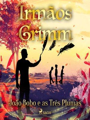 cover image of João Bobo e as Três Plumas