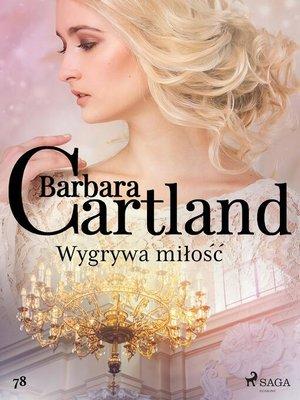 cover image of Wygrywa miłość--Ponadczasowe historie miłosne Barbary Cartland