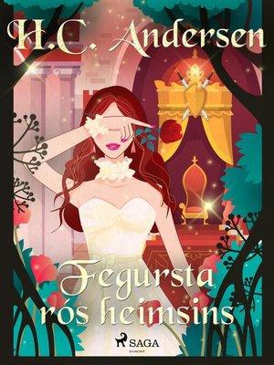 cover image of Fegursta rós heimsins