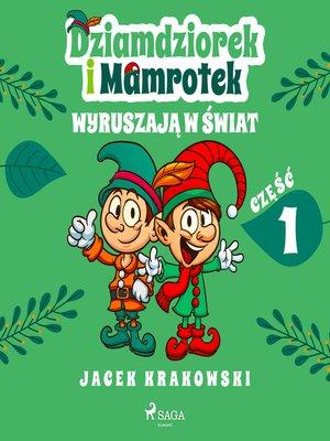 cover image of Dziamdziorek i Mamrotek wyruszają w świat