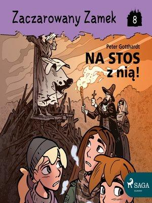 cover image of Zaczarowany Zamek 8--Na stos z nią!