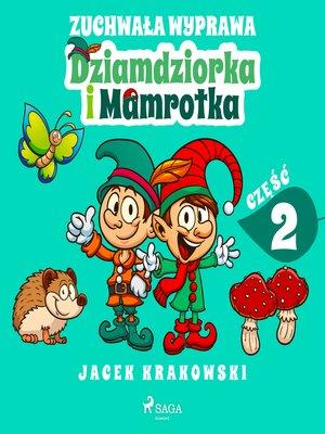 cover image of Zuchwała wyprawa Dziamdziorka i Mamrotka