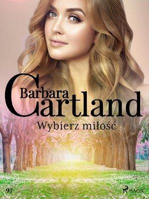 cover image of Wybierz miłość--Ponadczasowe historie miłosne Barbary Cartland