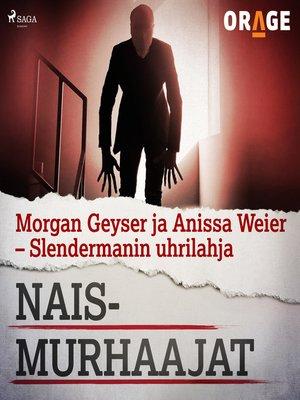 cover image of Morgan Geyser ja Anissa Weier – Slendermanin uhrilahja
