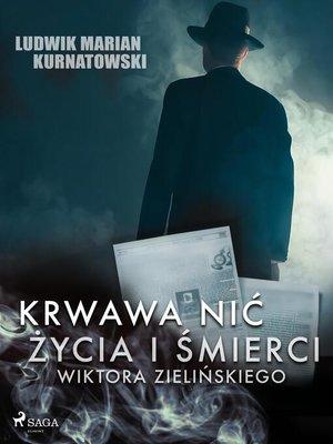 cover image of Krwawa nić życia i zbrodni Wiktora Zielińskiego