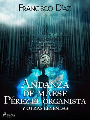 cover image of Andanza de maese Pérez el organista y otras leyendas