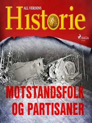 cover image of Motstandsfolk og partisaner