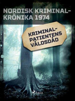 cover image of Kriminalpatientens våldsdåd