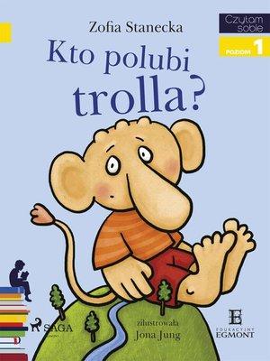 cover image of Kto polubi Trolla?