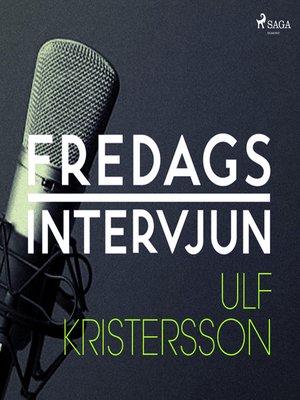 cover image of Fredagsintervjun--Ulf Kristersson