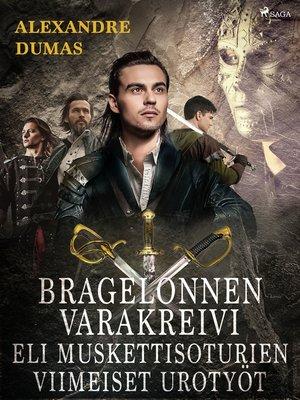 cover image of Bragelonnenvarakreivieli muskettisoturien viimeiset urotyöt