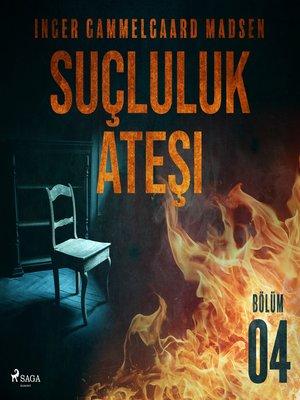 cover image of Suçluluk Ateşi--Bölüm 4