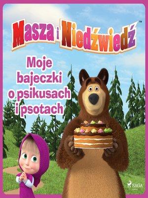 cover image of Masza i Niedźwiedź--Moje bajeczki o psikusach i psotach