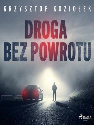 cover image of Droga bez powrotu