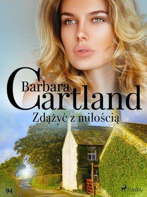 cover image of Zdążyć z miłością--Ponadczasowe historie miłosne Barbary Cartland