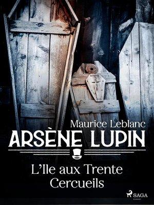 cover image of Arsène Lupin — L'Île aux Trente Cercueils