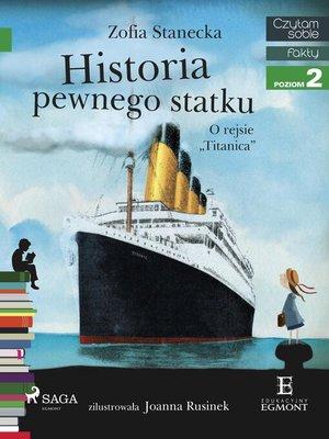 "cover image of Historia pewnego statku--O rejsie ""Titanica"""