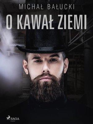 cover image of O kawał ziemi