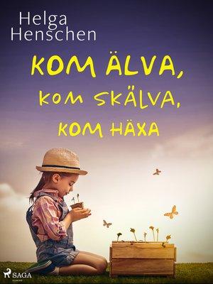 cover image of Kom älva, kom skälva, kom häxa