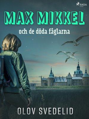 cover image of Max Mikkel och de döda fåglarna