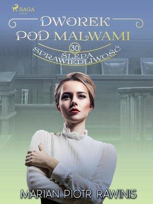 cover image of Dworek pod Malwami 30--Ślepa sprawiedliwość