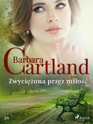 cover image of Zwyciężona przez miłość--Ponadczasowe historie miłosne Barbary Cartland