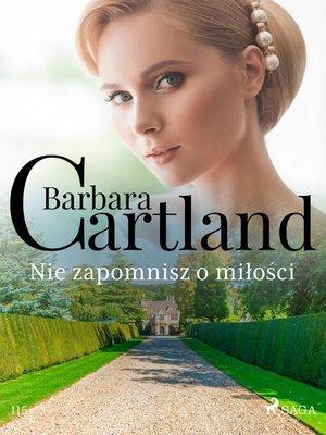 cover image of Nie zapomnisz o miłości--Ponadczasowe historie miłosne Barbary Cartland