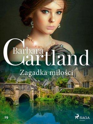 cover image of Zagadka miłości--Ponadczasowe historie miłosne Barbary Cartland