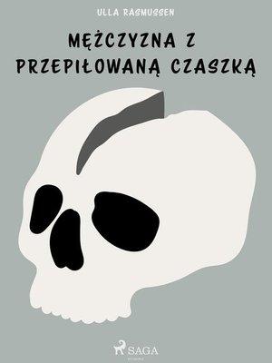 cover image of Mężczyzna z przepiłowaną czaszką