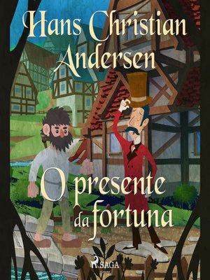 cover image of O presente da fortuna