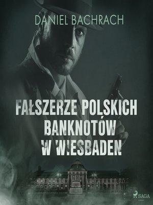 cover image of Fałszerze polskich banknotów w Wiesbaden