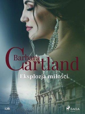 cover image of Eksplozja miłości--Ponadczasowe historie miłosne Barbary Cartland