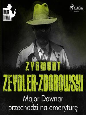 cover image of Major Downar przechodzi na emeryturę