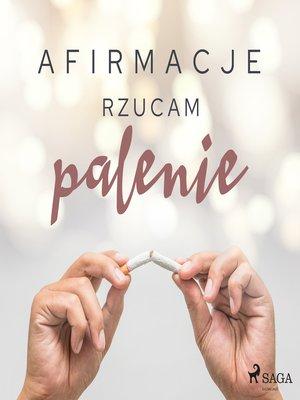 cover image of Afirmacje – Rzucam palenie – wersja dla kobiet