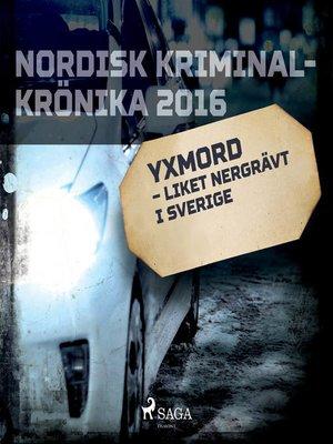 cover image of Yxmord – liket nergrävt i Sverige