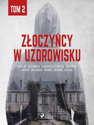 cover image of Złoczyńcy w uzdrowisku--tom 2