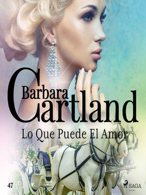 cover image of Lo Que Puede El Amor (La Colección Eterna de Barbara Cartland 47)