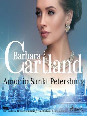 cover image of Amor in Sankt Petersburg (Die zeitlose Romansammlung von Barbara Cartland 18)